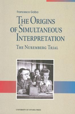 The Origins of Simultaneous Interpretation By Gaiba, Francesca